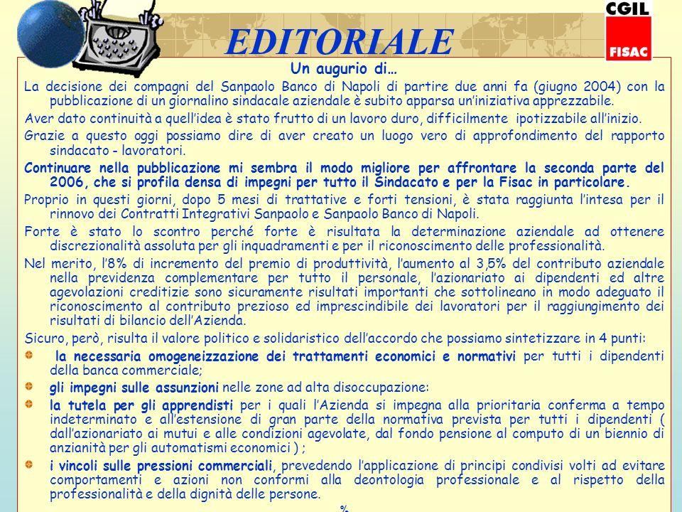 EDITORIALE Un augurio di… La decisione dei compagni del Sanpaolo Banco di Napoli di partire due anni fa (giugno 2004) con la pubblicazione di un giornalino sindacale aziendale è subito apparsa uniniziativa apprezzabile.