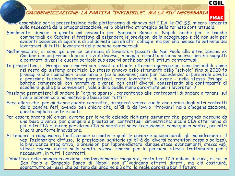 OMOGENEIZZAZIONE: LA PARTITA INVISIBILE, MA LA PIU NECESSARIA Nelle assemblee per la presentazione della piattaforma di rinnovo del C.I.A.