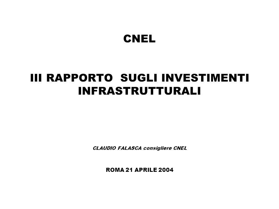 CNEL III RAPPORTO SUGLI INVESTIMENTI INFRASTRUTTURALI CLAUDIO FALASCA consigliere CNEL ROMA 21 APRILE 2004
