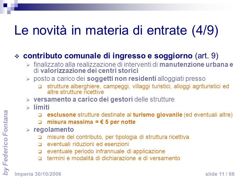 by Federico Fontana slide 11 / 66 Imperia 30/10/2006 Le novità in materia di entrate (4/9) contributo comunale di ingresso e soggiorno (art.