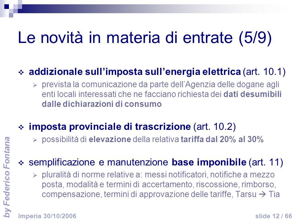by Federico Fontana slide 12 / 66 Imperia 30/10/2006 Le novità in materia di entrate (5/9) addizionale sullimposta sullenergia elettrica (art. 10.1) p
