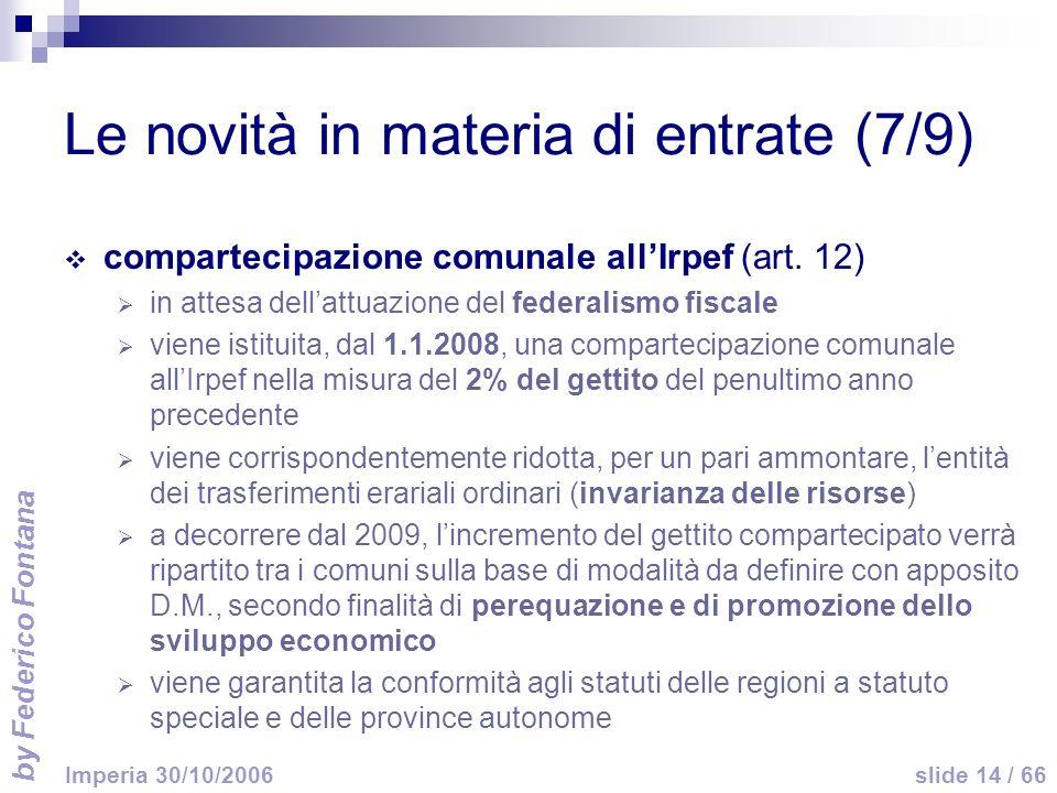 by Federico Fontana slide 14 / 66 Imperia 30/10/2006 Le novità in materia di entrate (7/9) compartecipazione comunale allIrpef (art. 12) in attesa del