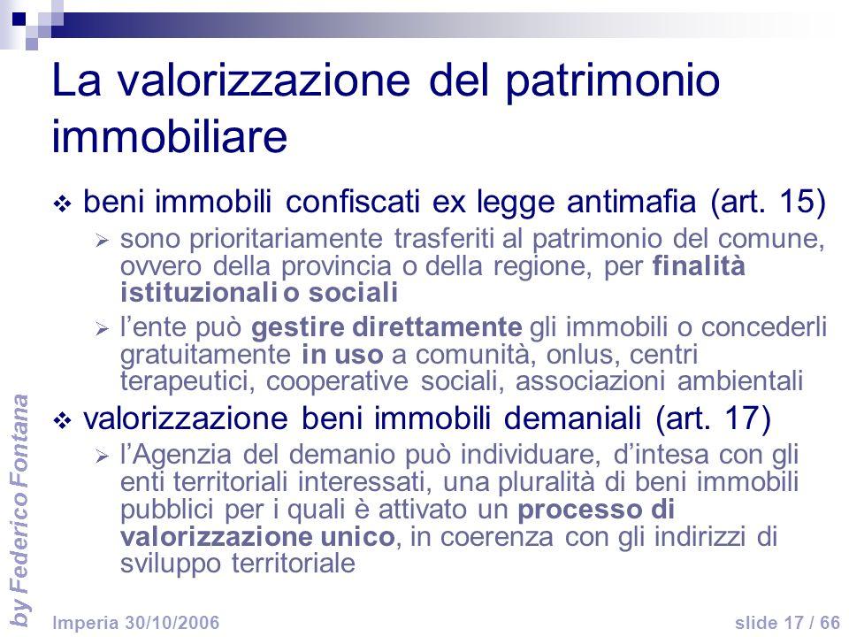 by Federico Fontana slide 17 / 66 Imperia 30/10/2006 La valorizzazione del patrimonio immobiliare beni immobili confiscati ex legge antimafia (art. 15