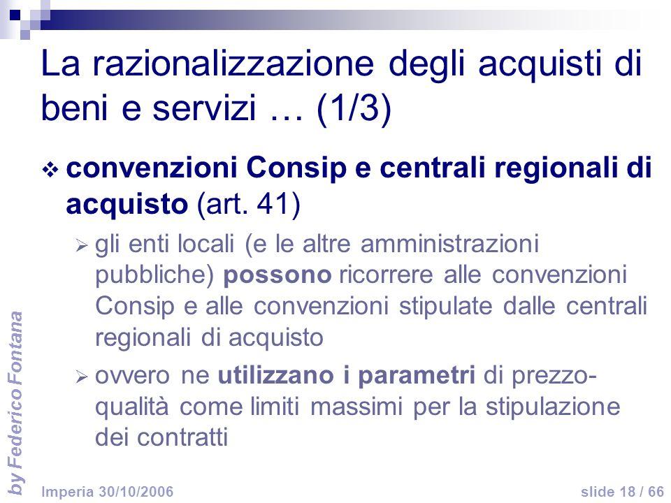 by Federico Fontana slide 18 / 66 Imperia 30/10/2006 La razionalizzazione degli acquisti di beni e servizi … (1/3) convenzioni Consip e centrali regionali di acquisto (art.