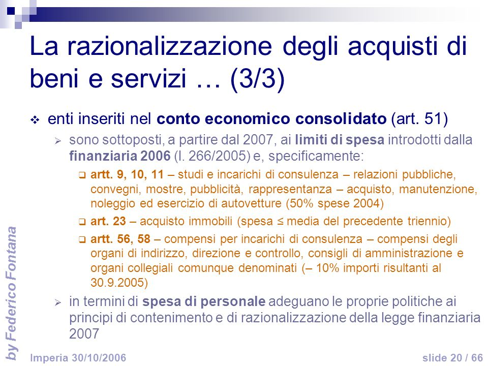 by Federico Fontana slide 20 / 66 Imperia 30/10/2006 La razionalizzazione degli acquisti di beni e servizi … (3/3) enti inseriti nel conto economico consolidato (art.