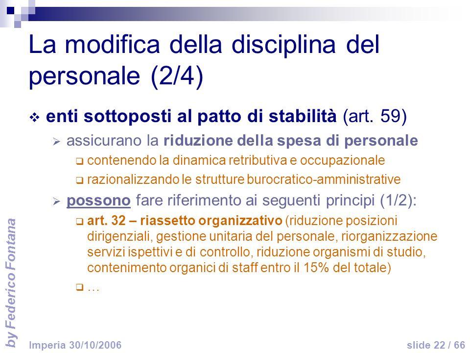 by Federico Fontana slide 22 / 66 Imperia 30/10/2006 La modifica della disciplina del personale (2/4) enti sottoposti al patto di stabilità (art. 59)