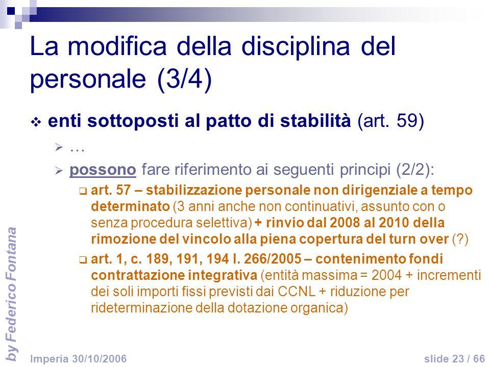 by Federico Fontana slide 23 / 66 Imperia 30/10/2006 La modifica della disciplina del personale (3/4) enti sottoposti al patto di stabilità (art.