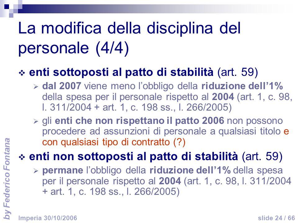 by Federico Fontana slide 24 / 66 Imperia 30/10/2006 La modifica della disciplina del personale (4/4) enti sottoposti al patto di stabilità (art. 59)