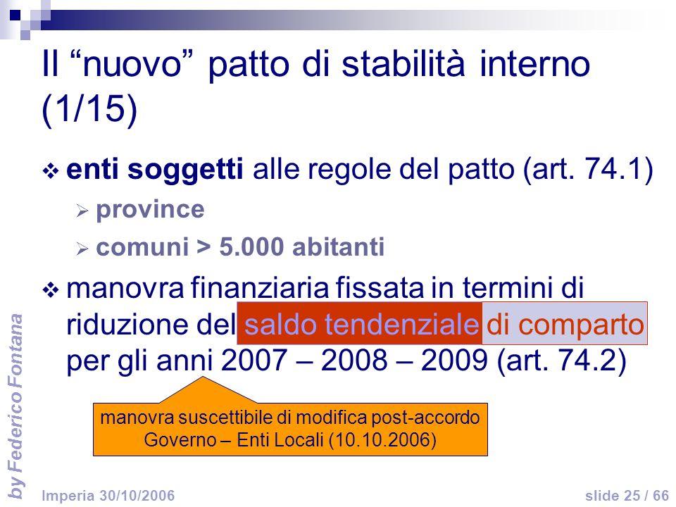by Federico Fontana slide 25 / 66 Imperia 30/10/2006 Il nuovo patto di stabilità interno (1/15) enti soggetti alle regole del patto (art. 74.1) provin