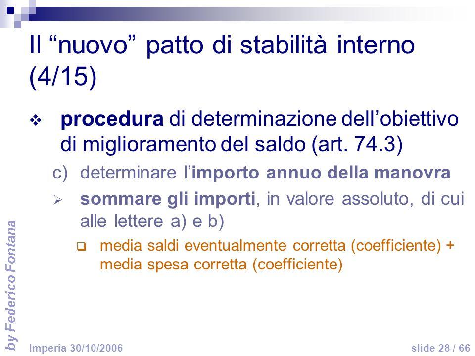 by Federico Fontana slide 28 / 66 Imperia 30/10/2006 Il nuovo patto di stabilità interno (4/15) procedura di determinazione dellobiettivo di miglioram