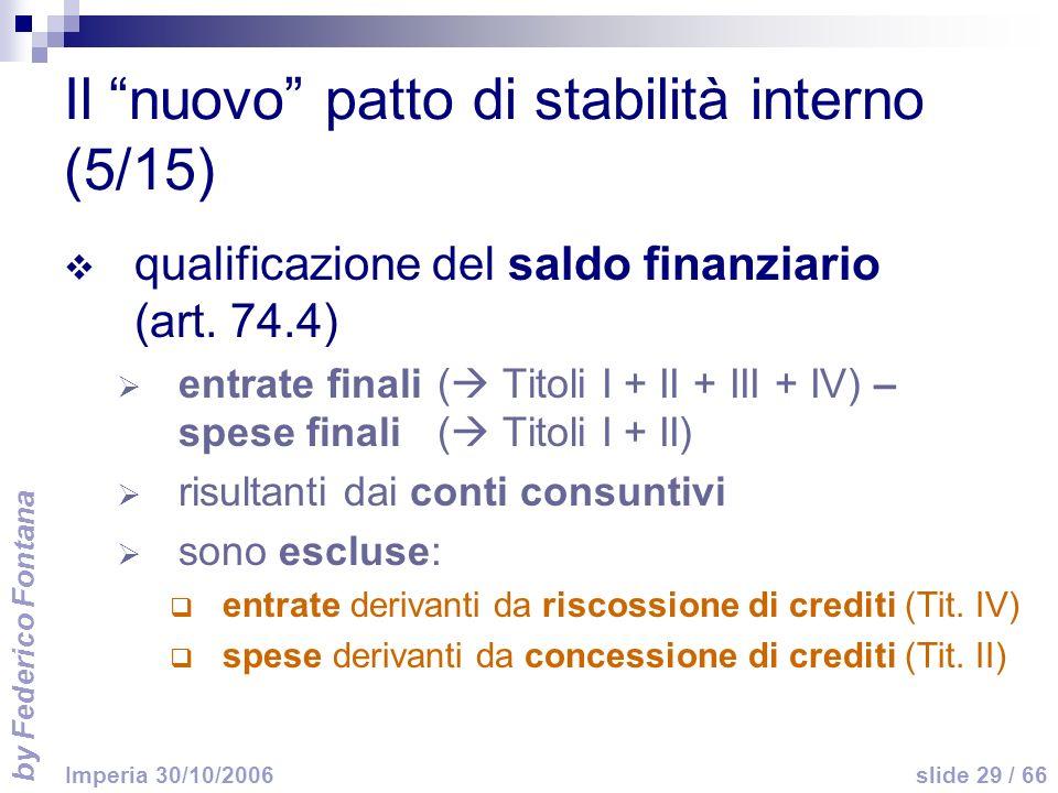 by Federico Fontana slide 29 / 66 Imperia 30/10/2006 Il nuovo patto di stabilità interno (5/15) qualificazione del saldo finanziario (art.