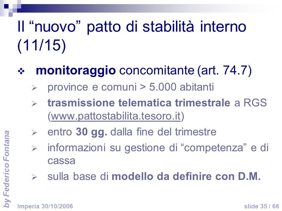 by Federico Fontana slide 35 / 66 Imperia 30/10/2006 Il nuovo patto di stabilità interno (11/15) monitoraggio concomitante (art. 74.7) province e comu