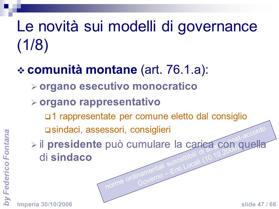 by Federico Fontana slide 47 / 66 Imperia 30/10/2006 norme ordinamentali suscettibili di stralcio post-accordo Governo – Enti Locali (10.10.2006) Le novità sui modelli di governance (1/8) comunità montane (art.