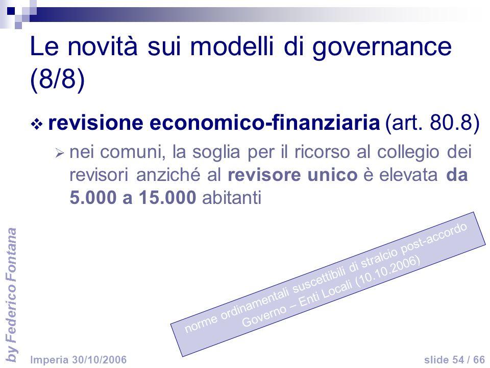 by Federico Fontana slide 54 / 66 Imperia 30/10/2006 norme ordinamentali suscettibili di stralcio post-accordo Governo – Enti Locali (10.10.2006) Le n