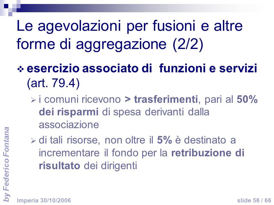 by Federico Fontana slide 56 / 66 Imperia 30/10/2006 Le agevolazioni per fusioni e altre forme di aggregazione (2/2) esercizio associato di funzioni e servizi (art.