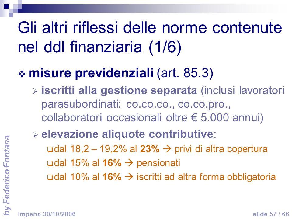 by Federico Fontana slide 57 / 66 Imperia 30/10/2006 Gli altri riflessi delle norme contenute nel ddl finanziaria (1/6) misure previdenziali (art. 85.