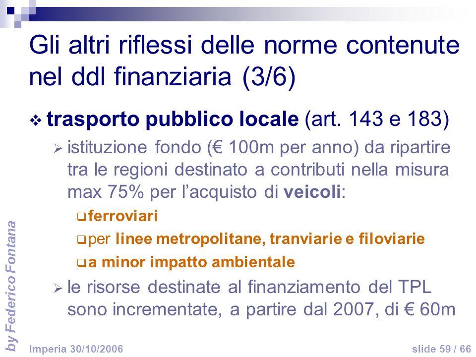 by Federico Fontana slide 59 / 66 Imperia 30/10/2006 Gli altri riflessi delle norme contenute nel ddl finanziaria (3/6) trasporto pubblico locale (art.