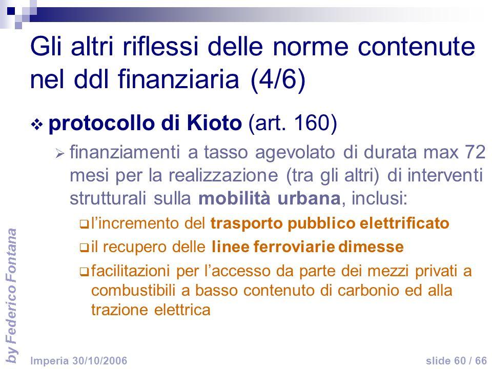 by Federico Fontana slide 60 / 66 Imperia 30/10/2006 Gli altri riflessi delle norme contenute nel ddl finanziaria (4/6) protocollo di Kioto (art. 160)