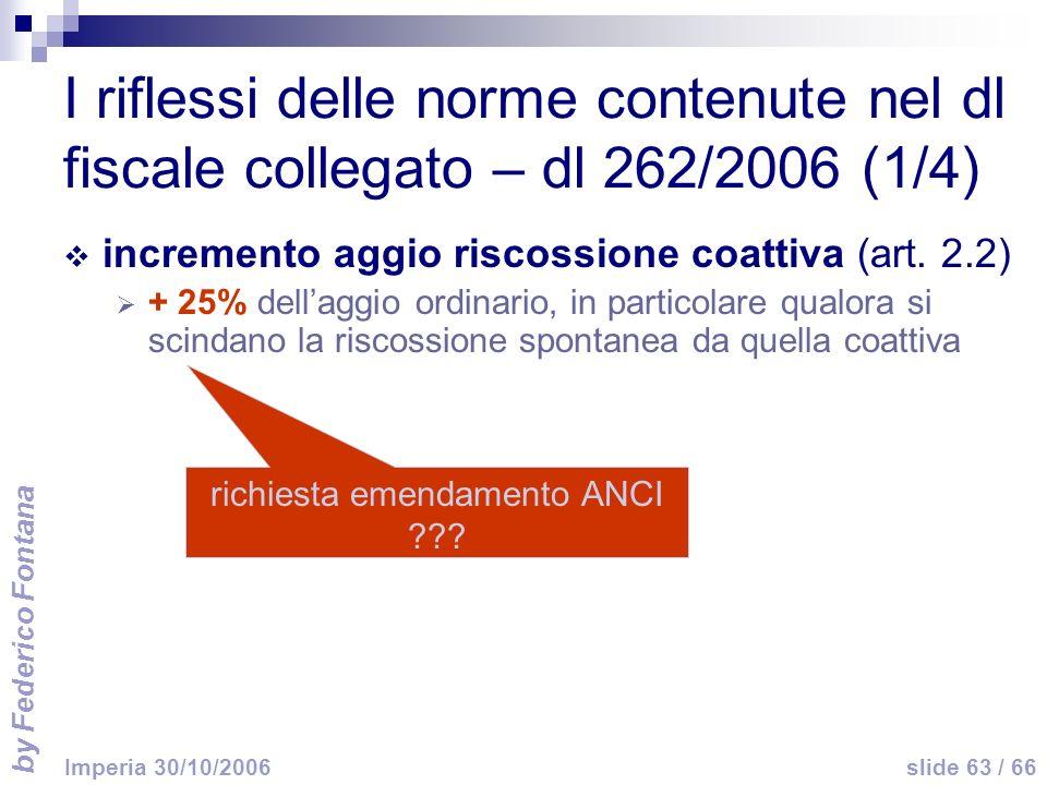 by Federico Fontana slide 63 / 66 Imperia 30/10/2006 I riflessi delle norme contenute nel dl fiscale collegato – dl 262/2006 (1/4) incremento aggio ri