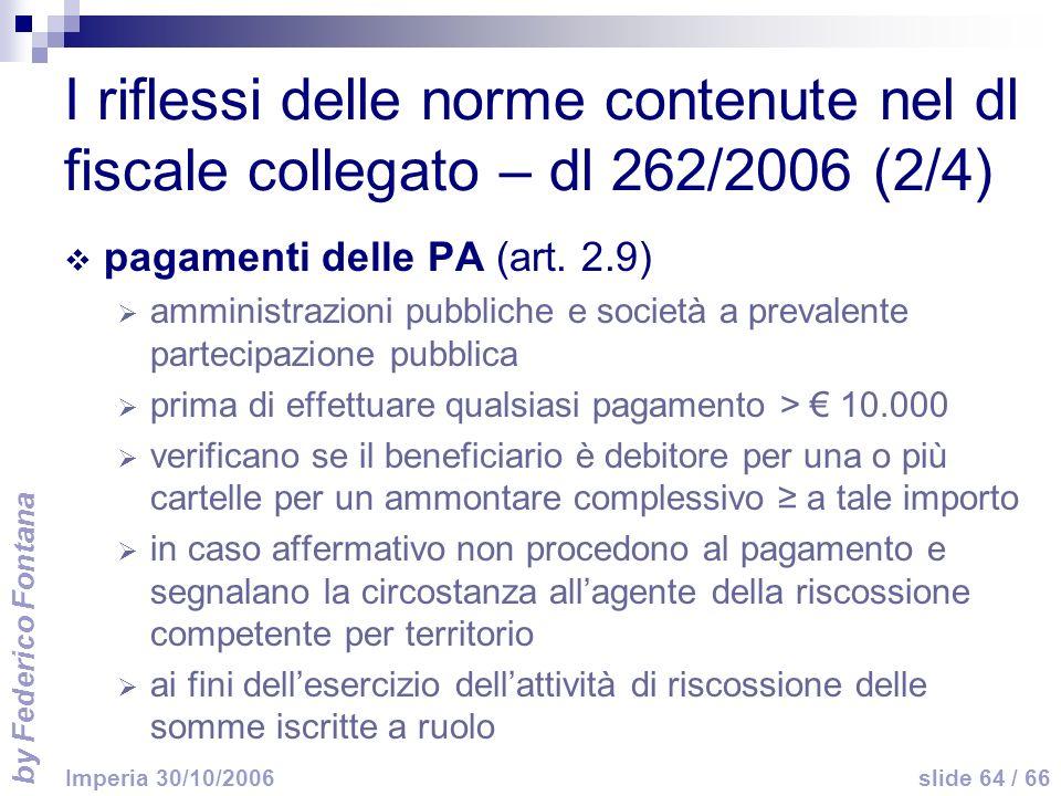 by Federico Fontana slide 64 / 66 Imperia 30/10/2006 I riflessi delle norme contenute nel dl fiscale collegato – dl 262/2006 (2/4) pagamenti delle PA (art.