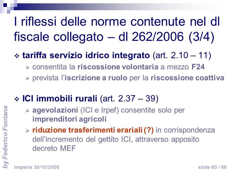 by Federico Fontana slide 65 / 66 Imperia 30/10/2006 I riflessi delle norme contenute nel dl fiscale collegato – dl 262/2006 (3/4) tariffa servizio id