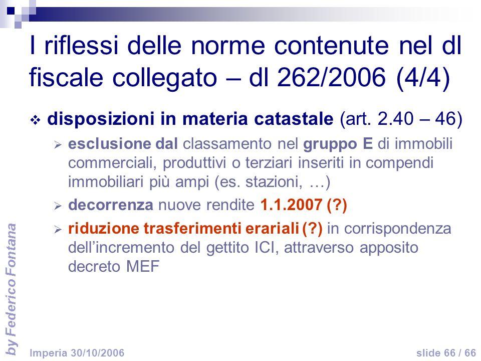 by Federico Fontana slide 66 / 66 Imperia 30/10/2006 I riflessi delle norme contenute nel dl fiscale collegato – dl 262/2006 (4/4) disposizioni in materia catastale (art.