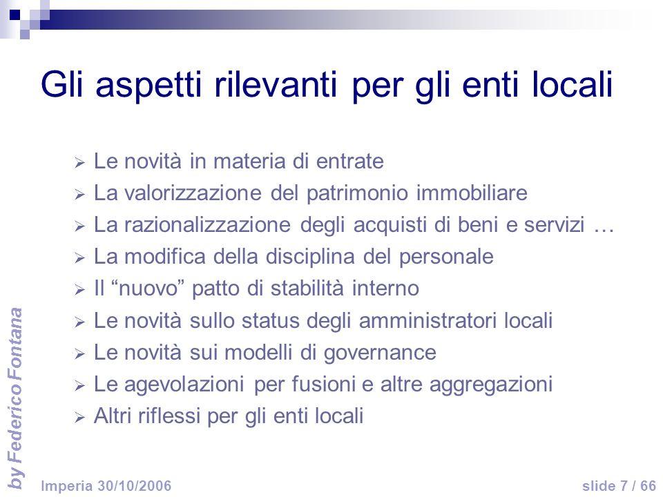 by Federico Fontana slide 7 / 66 Imperia 30/10/2006 Gli aspetti rilevanti per gli enti locali Le novità in materia di entrate La valorizzazione del pa