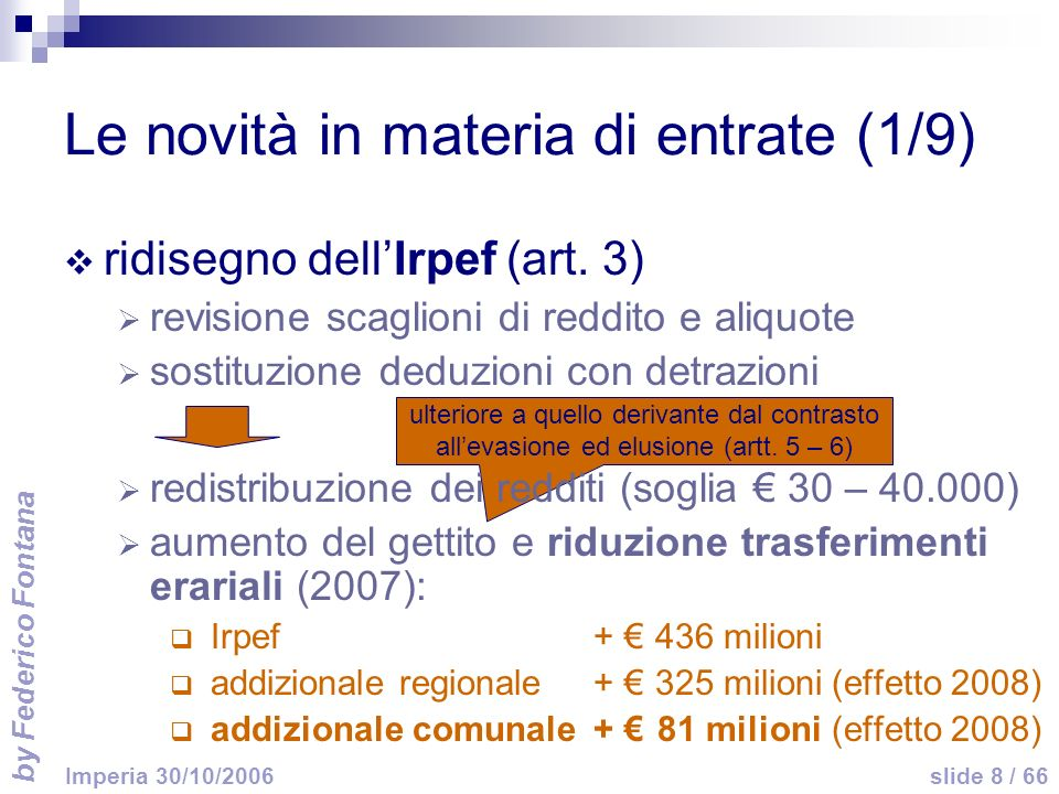 by Federico Fontana slide 8 / 66 Imperia 30/10/2006 ulteriore a quello derivante dal contrasto allevasione ed elusione (artt. 5 – 6) Le novità in mate