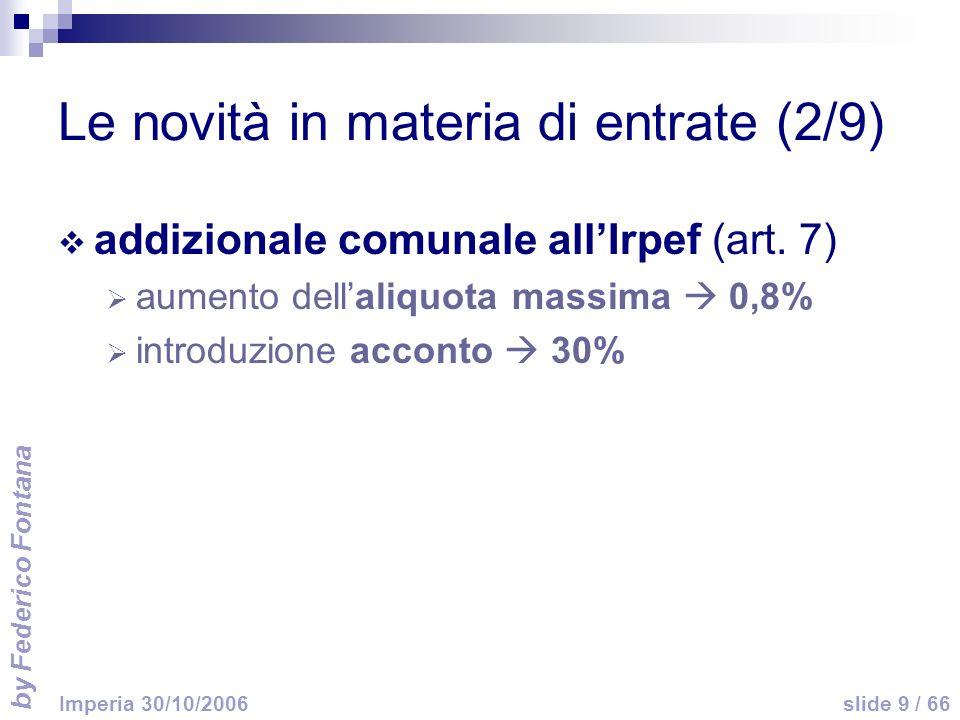 by Federico Fontana slide 9 / 66 Imperia 30/10/2006 Le novità in materia di entrate (2/9) addizionale comunale allIrpef (art.
