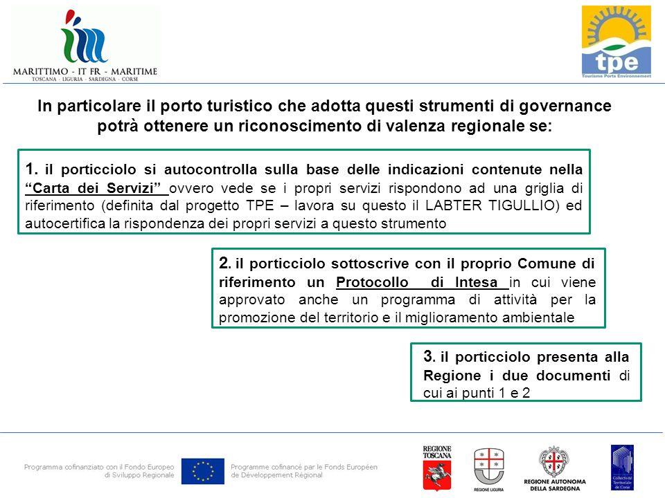 In particolare il porto turistico che adotta questi strumenti di governance potrà ottenere un riconoscimento di valenza regionale se: 2.
