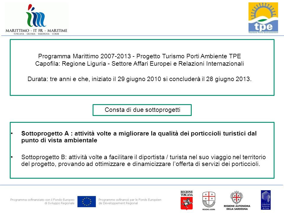 Programma Marittimo 2007-2013 - Progetto Turismo Porti Ambiente TPE Capofila: Regione Liguria - Settore Affari Europei e Relazioni Internazionali Durata: tre anni e che, iniziato il 29 giugno 2010 si concluderà il 28 giugno 2013.