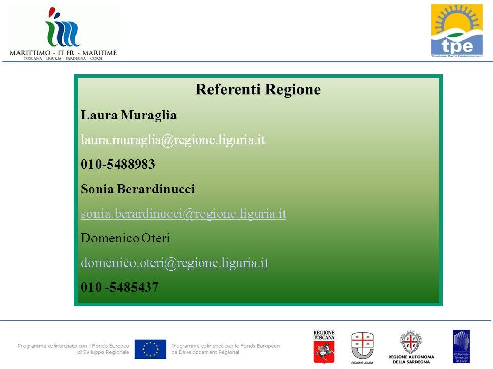 Referenti Regione Laura Muraglia laura.muraglia@regione.liguria.it 010-5488983 Sonia Berardinucci sonia.berardinucci@regione.liguria.it Domenico Oteri domenico.oteri@regione.liguria.it 010 -5485437