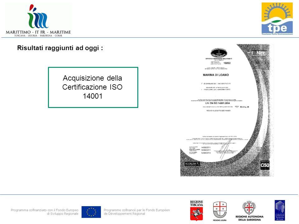 Risultati raggiunti ad oggi : Acquisizione della Certificazione ISO 14001