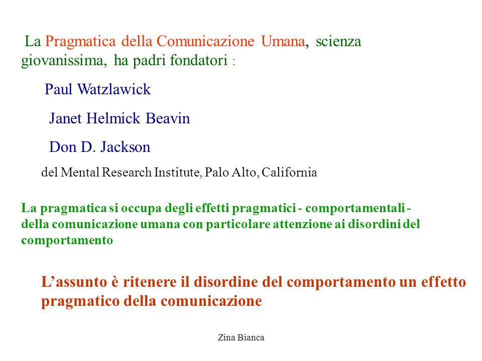Zina Bianca La Pragmatica della Comunicazione Umana, scienza giovanissima, ha padri fondatori : Paul Watzlawick Janet Helmick Beavin Don D. Jackson de