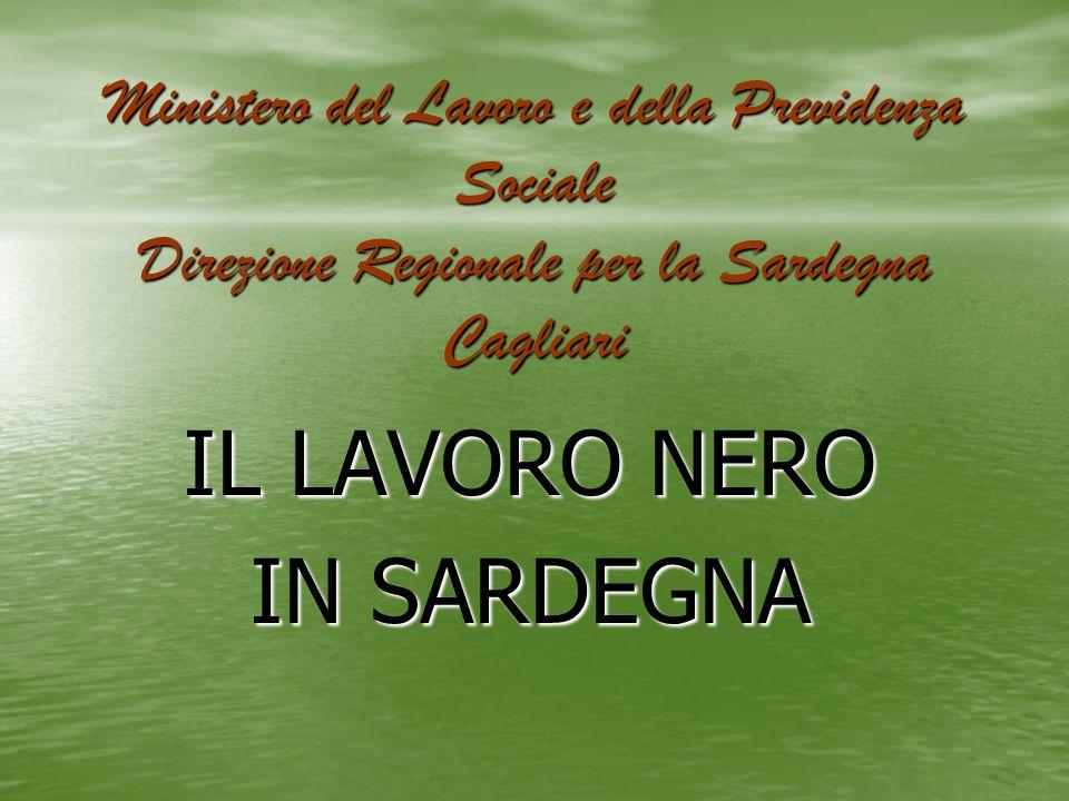 Ministero del Lavoro e della Previdenza Sociale Direzione Regionale per la Sardegna Cagliari IL LAVORO NERO IN SARDEGNA