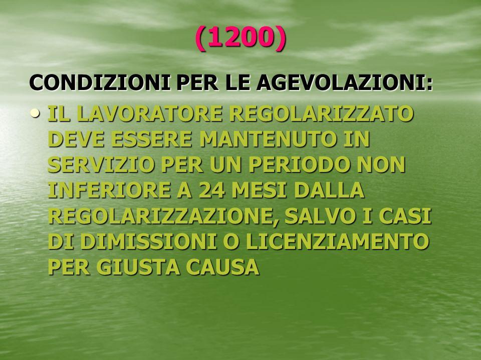 (1200) CONDIZIONI PER LE AGEVOLAZIONI: IL LAVORATORE REGOLARIZZATO DEVE ESSERE MANTENUTO IN SERVIZIO PER UN PERIODO NON INFERIORE A 24 MESI DALLA REGO