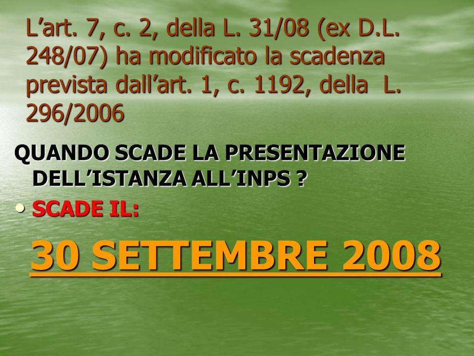 Lart. 7, c. 2, della L. 31/08 (ex D.L. 248/07) ha modificato la scadenza prevista dallart. 1, c. 1192, della L. 296/2006 QUANDO SCADE LA PRESENTAZIONE
