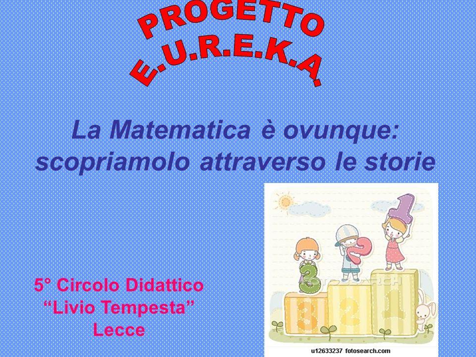 La Matematica è ovunque: scopriamolo attraverso le storie 5° Circolo Didattico Livio Tempesta Lecce
