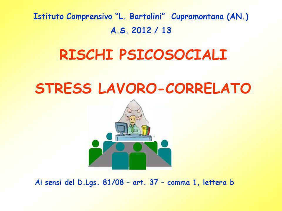 RISCHI PSICOSOCIALI STRESS LAVORO-CORRELATO Ai sensi del D.Lgs. 81/08 – art. 37 – comma 1, lettera b Istituto Comprensivo L. Bartolini Cupramontana (A