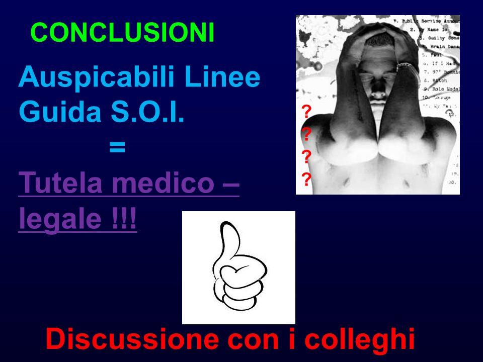 Auspicabili Linee Guida S.O.I. = Tutela medico – legale !!! Discussione con i colleghi ???????? CONCLUSIONI