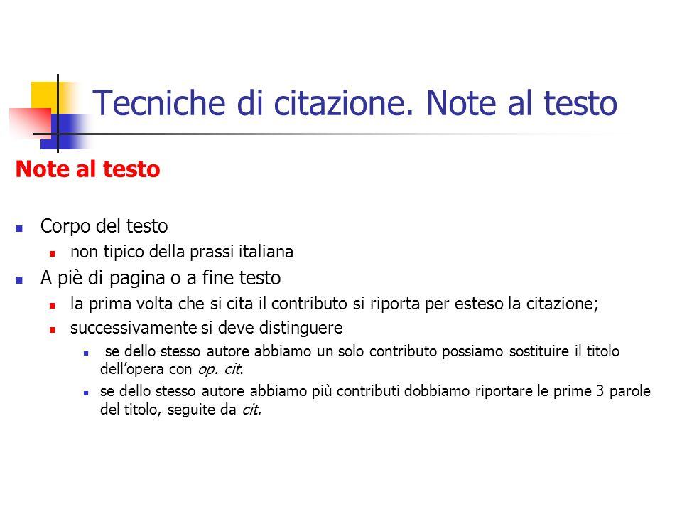 Tecniche di citazione. Note al testo Note al testo Corpo del testo non tipico della prassi italiana A piè di pagina o a fine testo la prima volta che