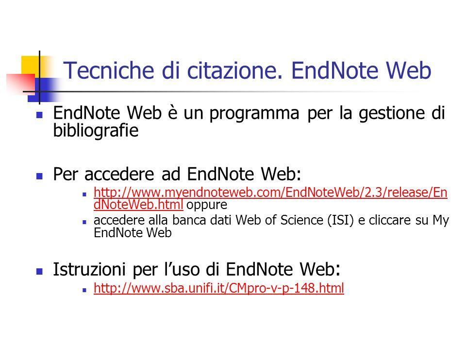 Tecniche di citazione. EndNote Web EndNote Web è un programma per la gestione di bibliografie Per accedere ad EndNote Web: http://www.myendnoteweb.com