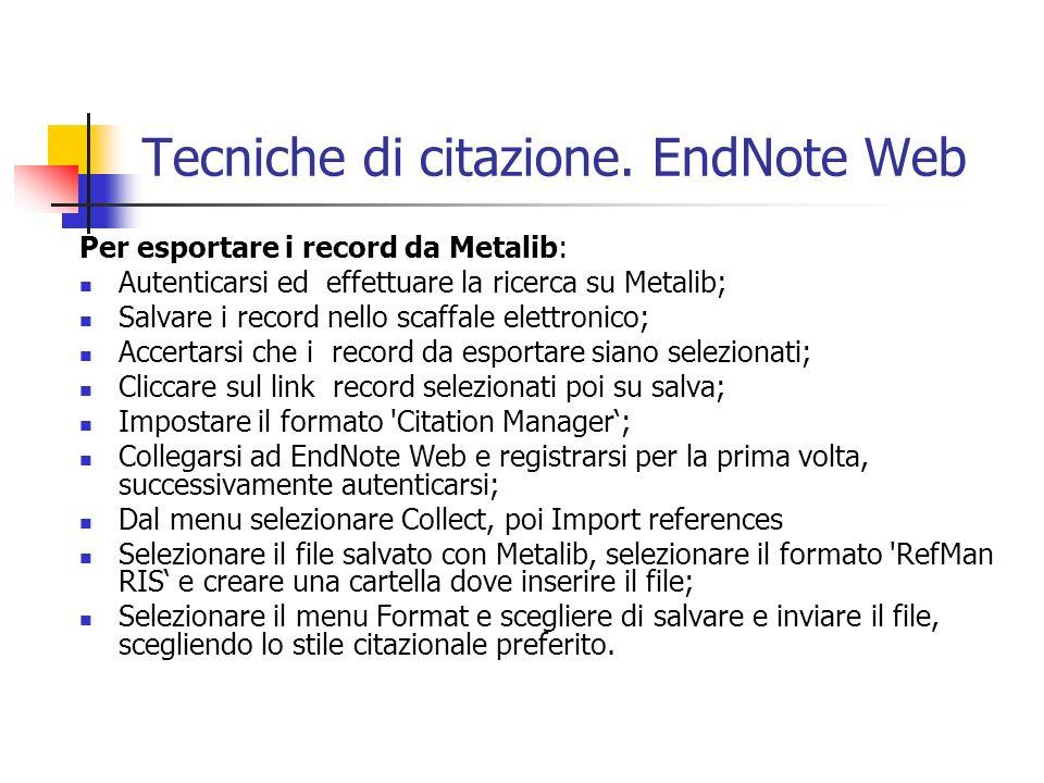 Tecniche di citazione. EndNote Web Per esportare i record da Metalib: Autenticarsi ed effettuare la ricerca su Metalib; Salvare i record nello scaffal