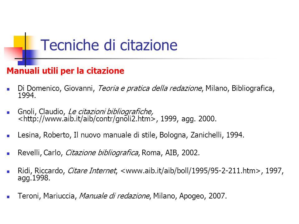 Tecniche di citazione Manuali utili per la citazione Di Domenico, Giovanni, Teoria e pratica della redazione, Milano, Bibliografica, 1994. Gnoli, Clau
