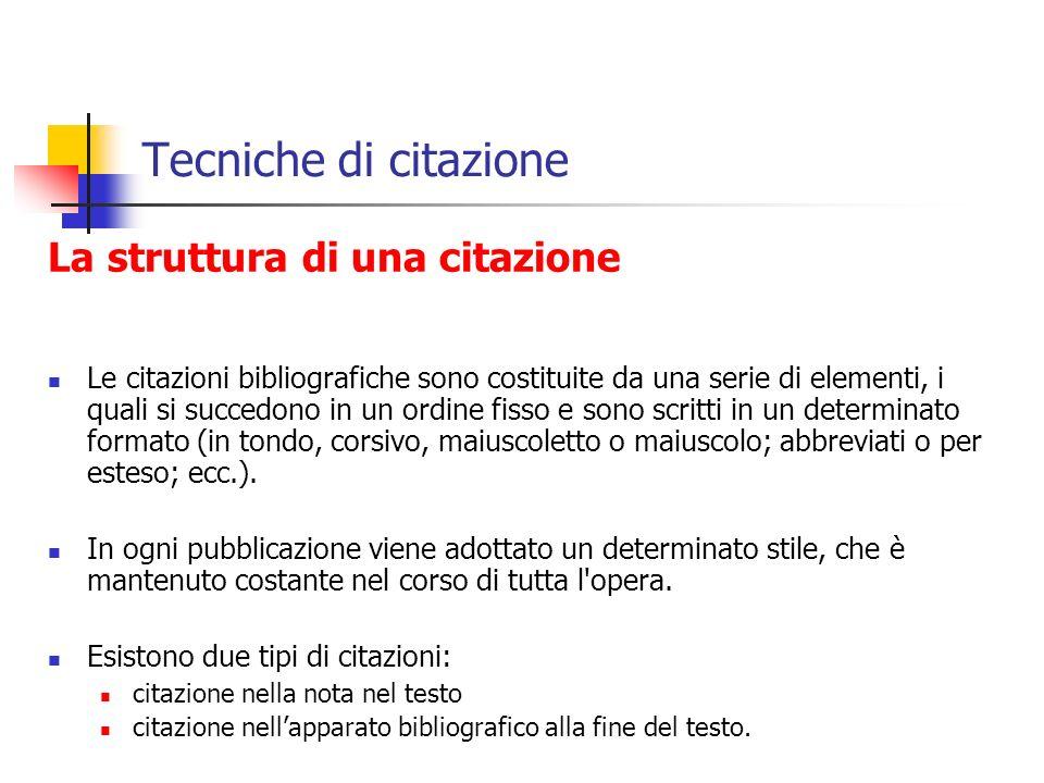 Tecniche di citazione La struttura di una citazione Le citazioni bibliografiche sono costituite da una serie di elementi, i quali si succedono in un o