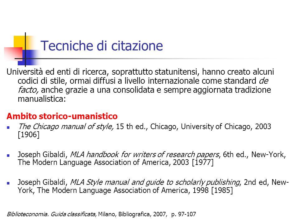 Tecniche di citazione La prassi italiana La tradizione italiana non ha uno stile di citazione codificato però esiste una prassi prevalente nella tradizione tipografica, editoriale e bibliografica.