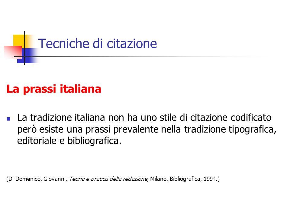 Tecniche di citazione La prassi italiana La tradizione italiana non ha uno stile di citazione codificato però esiste una prassi prevalente nella tradi