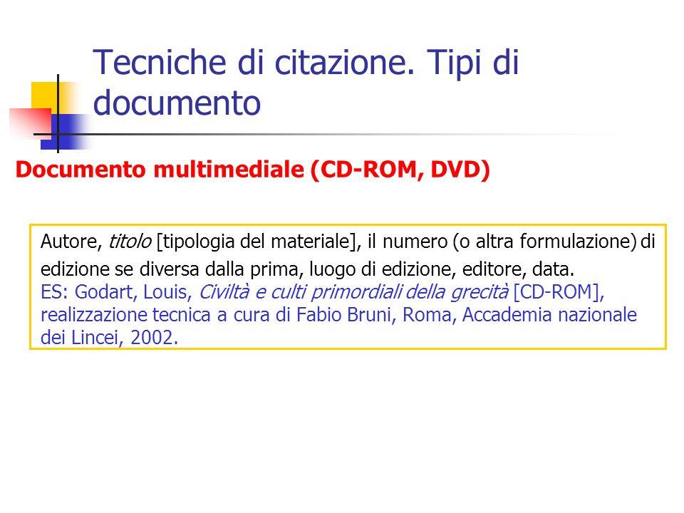 Tecniche di citazione. Tipi di documento Documento multimediale (CD-ROM, DVD) Autore, titolo [tipologia del materiale], il numero (o altra formulazion