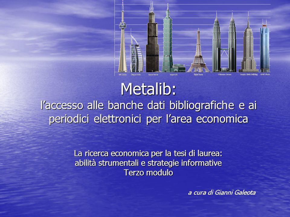 Metalib: laccesso alle banche dati bibliografiche e ai periodici elettronici per larea economica La ricerca economica per la tesi di laurea: abilità s