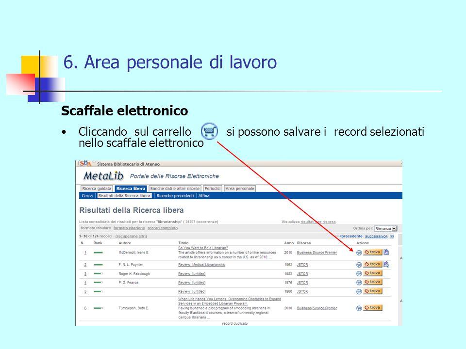 6. Area personale di lavoro Scaffale elettronico Cliccando sul carrello si possono salvare i record selezionati nello scaffale elettronico